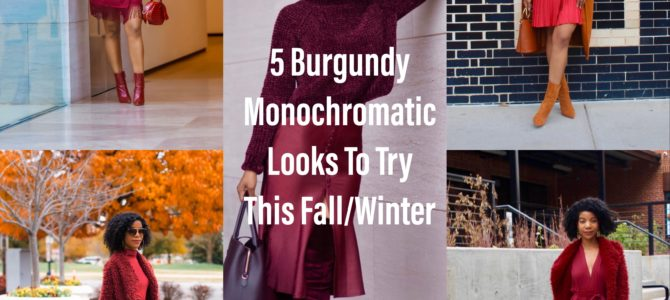 Five Burgundy Monochromatic Looks To Try This Fall/Winter